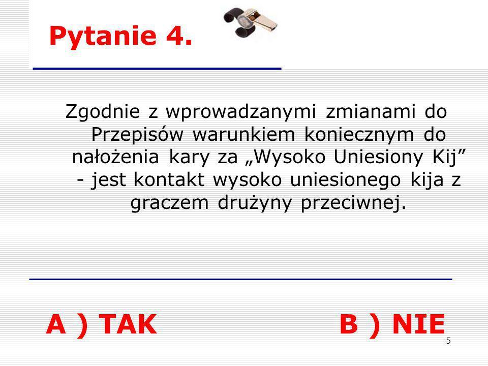Pytanie 4. A ) TAK B ) NIE.