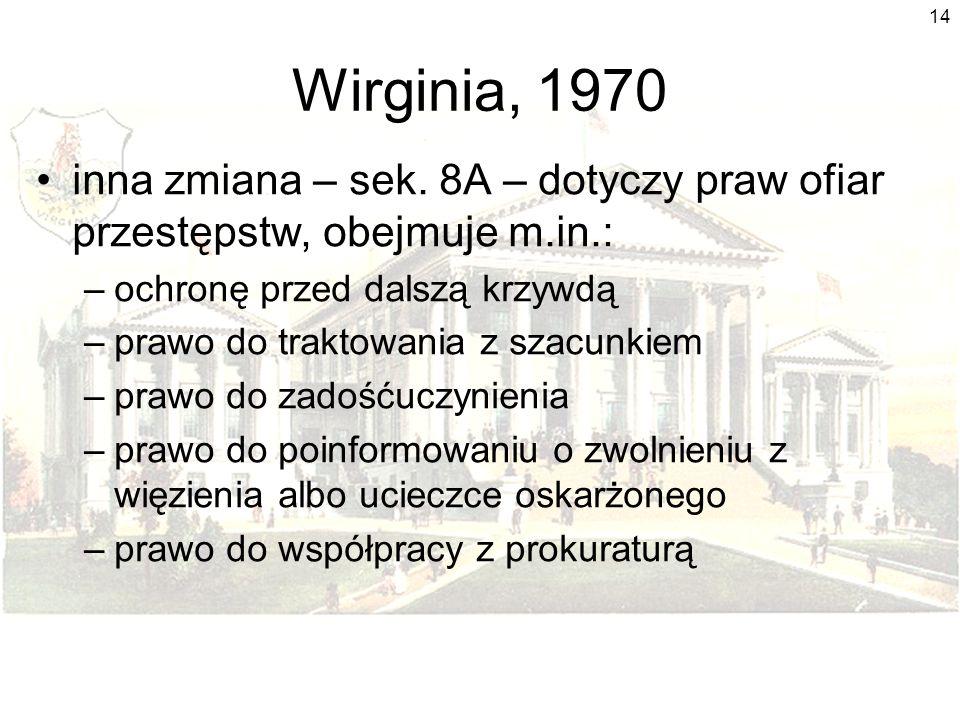 Wirginia, 1970 inna zmiana – sek. 8A – dotyczy praw ofiar przestępstw, obejmuje m.in.: ochronę przed dalszą krzywdą.