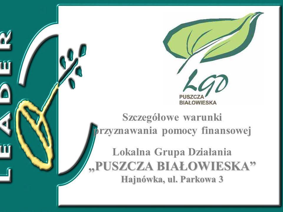 """Szczegółowe warunki przyznawania pomocy finansowej Lokalna Grupa Działania """"PUSZCZA BIAŁOWIESKA Hajnówka, ul."""
