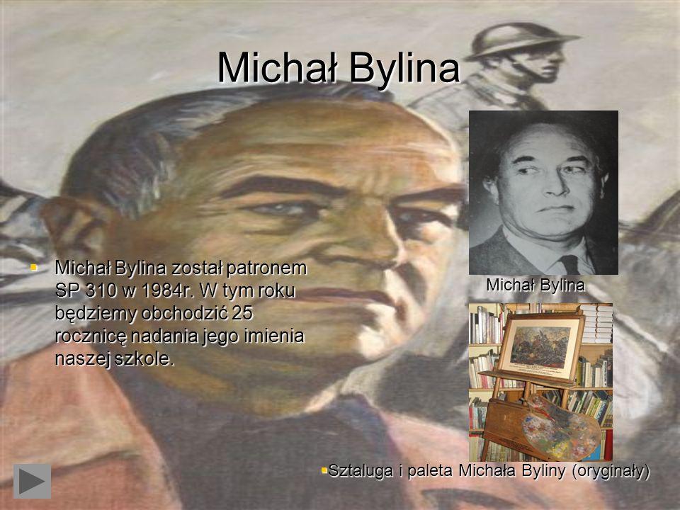 Michał Bylina Michał Bylina został patronem SP 310 w 1984r. W tym roku będziemy obchodzić 25 rocznicę nadania jego imienia naszej szkole.