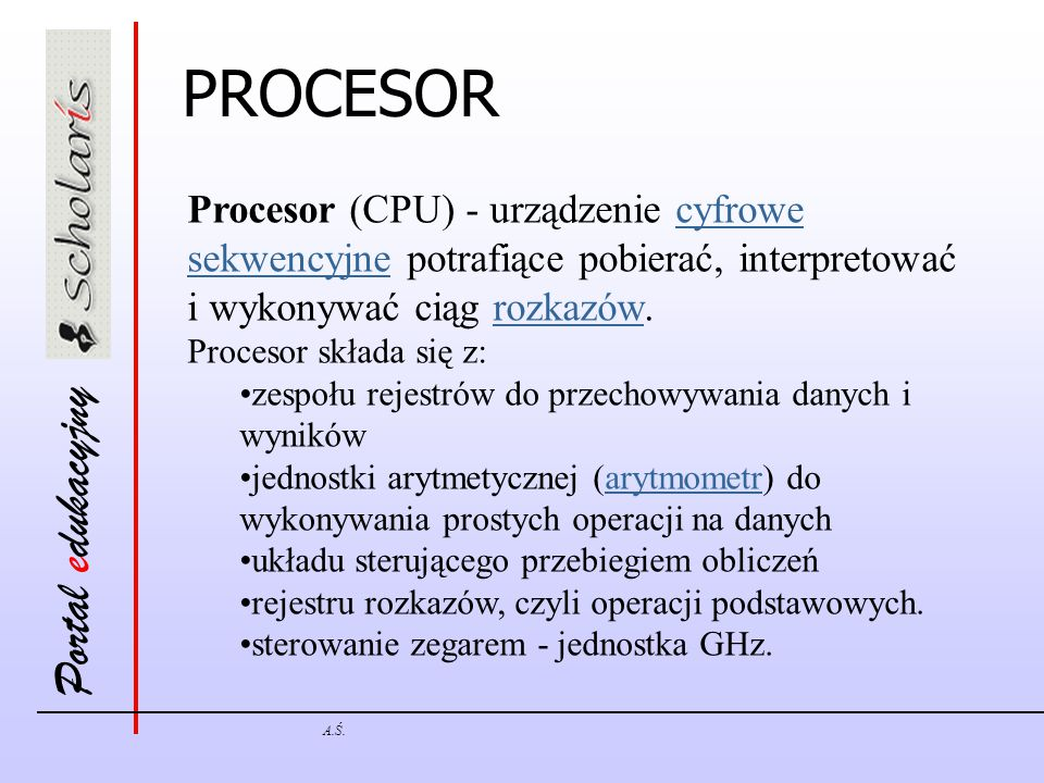 PROCESOR Procesor (CPU) - urządzenie cyfrowe sekwencyjne potrafiące pobierać, interpretować i wykonywać ciąg rozkazów.