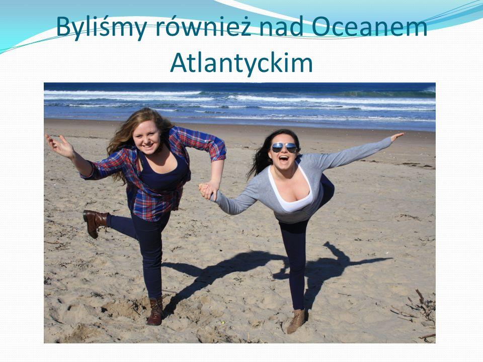 Byliśmy również nad Oceanem Atlantyckim
