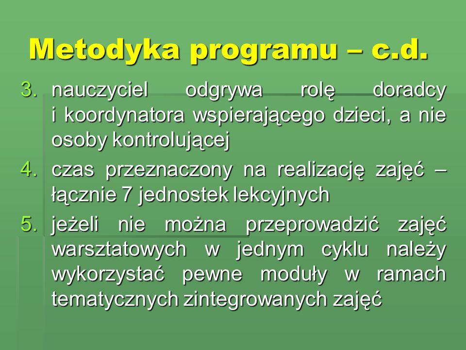 Metodyka programu – c.d.nauczyciel odgrywa rolę doradcy i koordynatora wspierającego dzieci, a nie osoby kontrolującej.