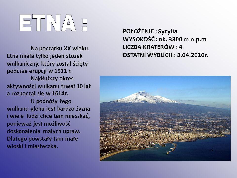 ETNA : POŁOŻENIE : Sycylia WYSOKOŚĆ : ok. 3300 m n.p.m