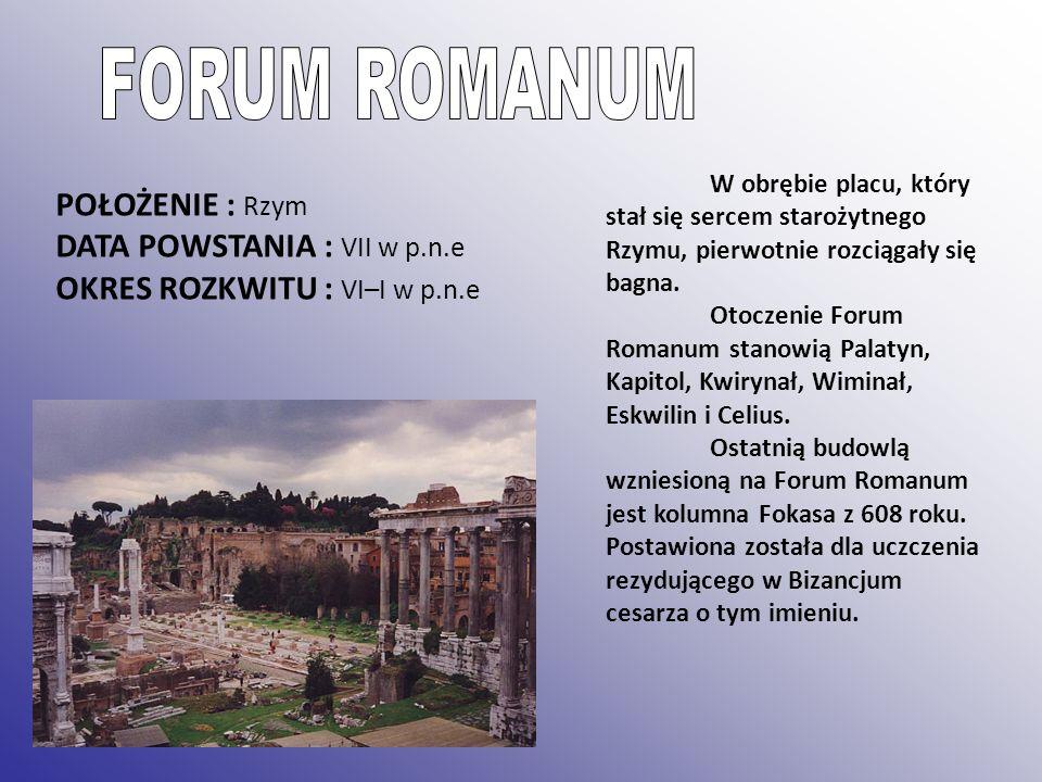 FORUM ROMANUM POŁOŻENIE : Rzym DATA POWSTANIA : VII w p.n.e