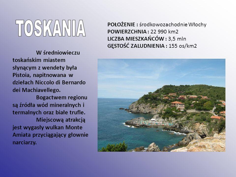 TOSKANIA POŁOŻENIE : środkowozachodnie Włochy. POWIERZCHNIA : 22 990 km2. LICZBA MIESZKAŃCÓW : 3,5 mln.