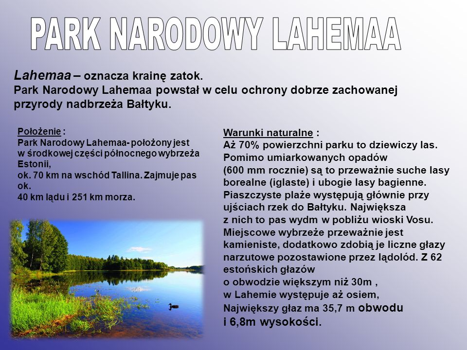 PARK NARODOWY LAHEMAALahemaa – oznacza krainę zatok. Park Narodowy Lahemaa powstał w celu ochrony dobrze zachowanej przyrody nadbrzeża Bałtyku.