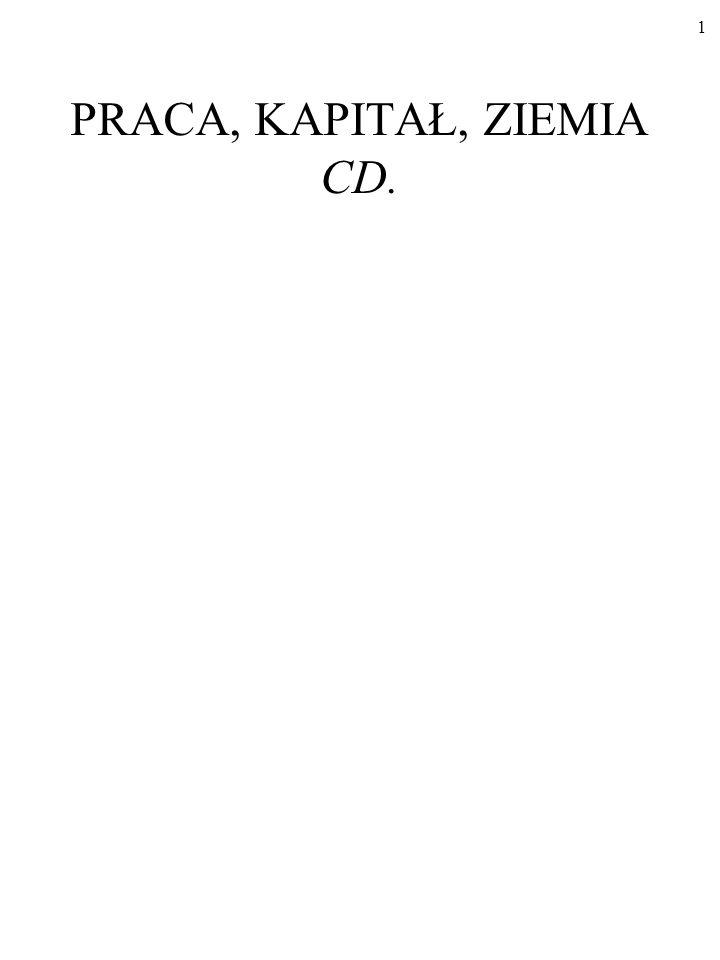 PRACA, KAPITAŁ, ZIEMIA CD.