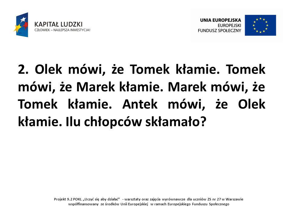 2. Olek mówi, że Tomek kłamie. Tomek mówi, że Marek kłamie