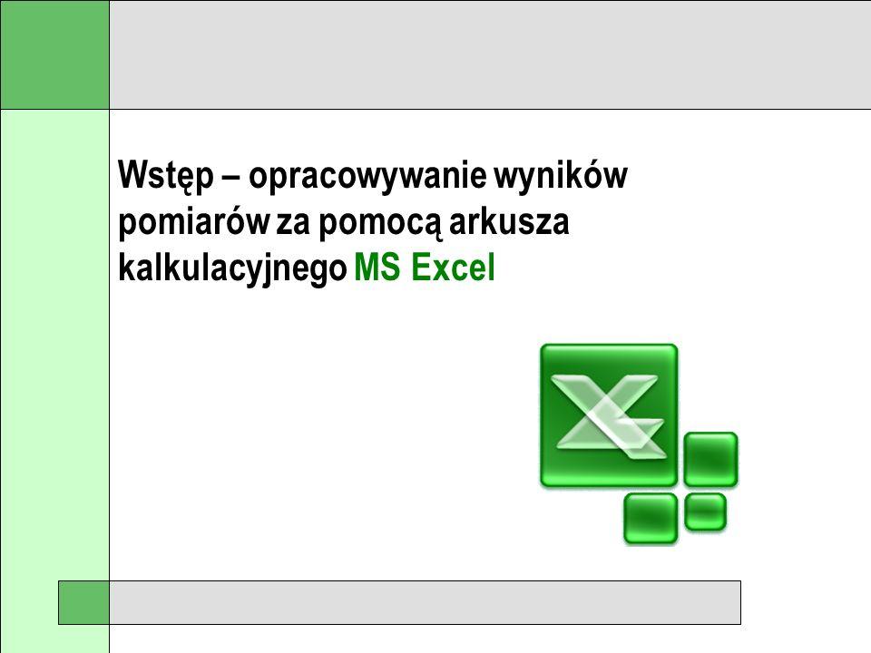 Wstęp – opracowywanie wyników pomiarów za pomocą arkusza kalkulacyjnego MS Excel