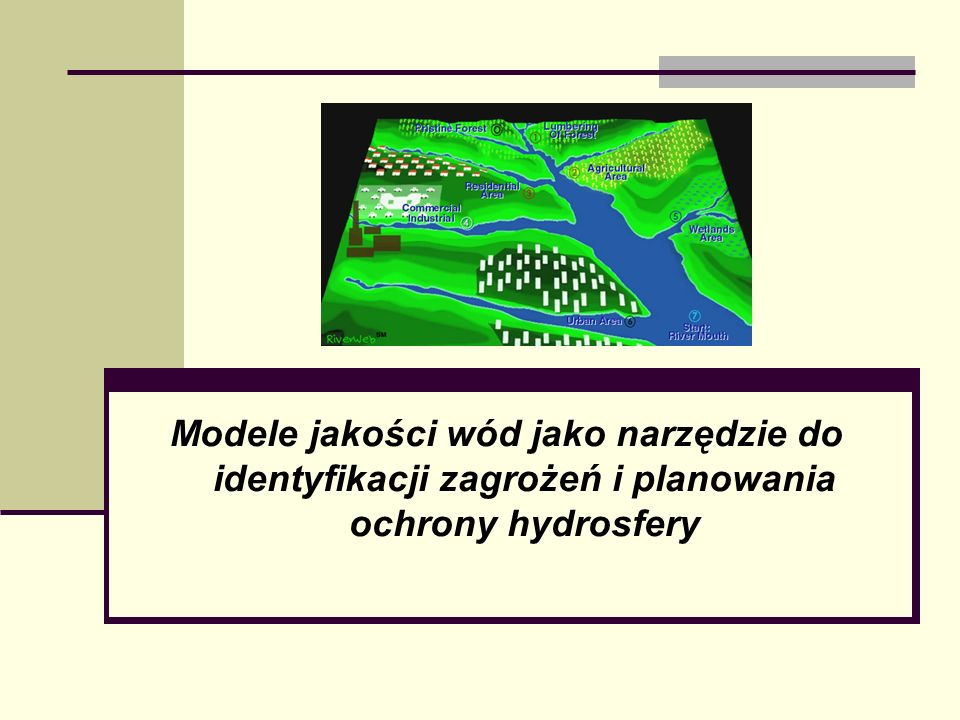 Modele jakości wód jako narzędzie do identyfikacji zagrożeń i planowania ochrony hydrosfery