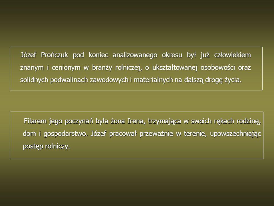 Józef Prończuk pod koniec analizowanego okresu był już człowiekiem znanym i cenionym w branży rolniczej, o ukształtowanej osobowości oraz solidnych podwalinach zawodowych i materialnych na dalszą drogę życia.