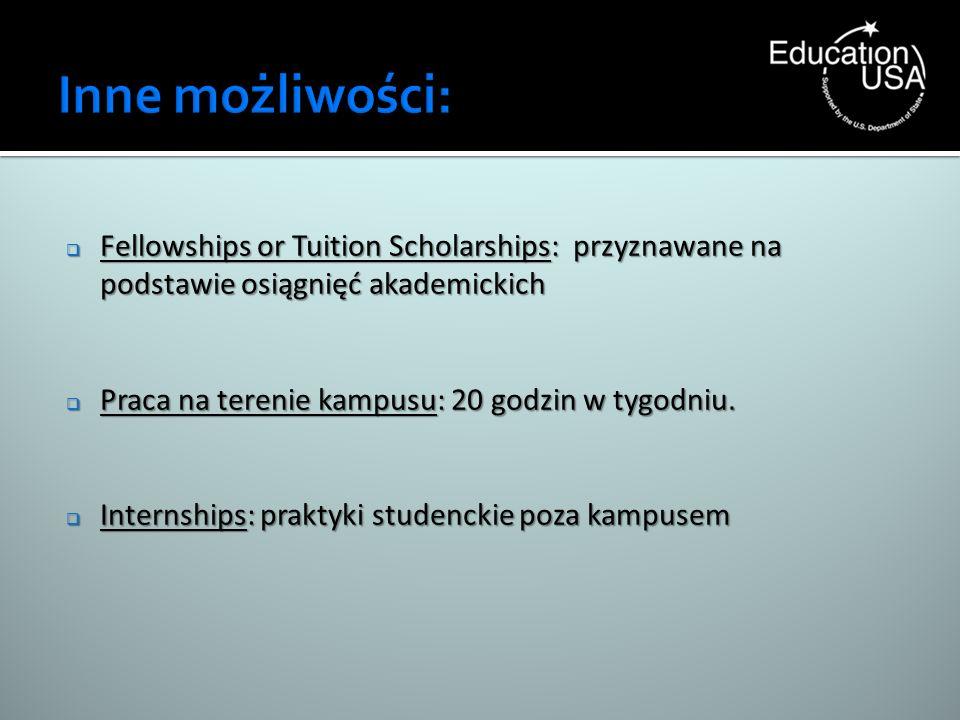 Inne możliwości: Fellowships or Tuition Scholarships: przyznawane na podstawie osiągnięć akademickich.
