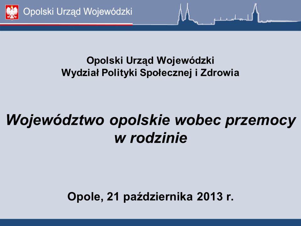 Opolski Urząd Wojewódzki Wydział Polityki Społecznej i Zdrowia Województwo opolskie wobec przemocy w rodzinie