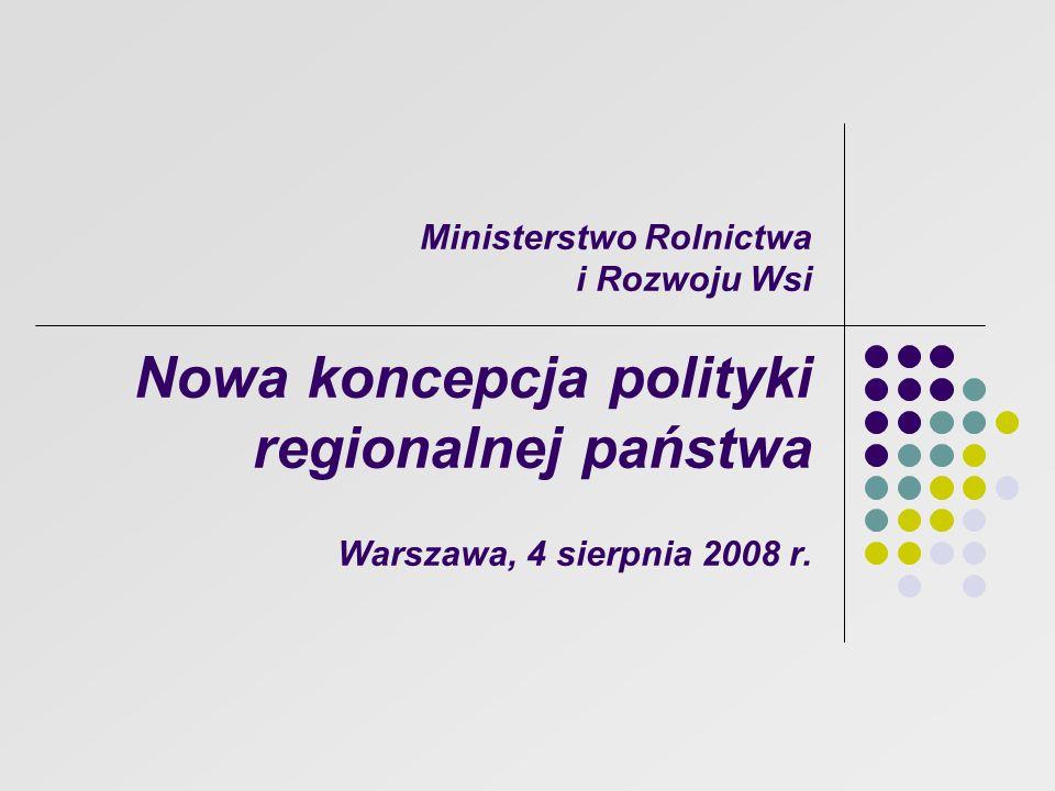 Ministerstwo Rolnictwa i Rozwoju Wsi Nowa koncepcja polityki regionalnej państwa Warszawa, 4 sierpnia 2008 r.