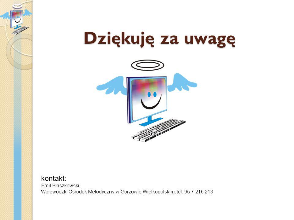 Dziękuję za uwagę kontakt: Emil Błaszkowski Wojewódzki Ośrodek Metodyczny w Gorzowie Wielkopolskim; tel.