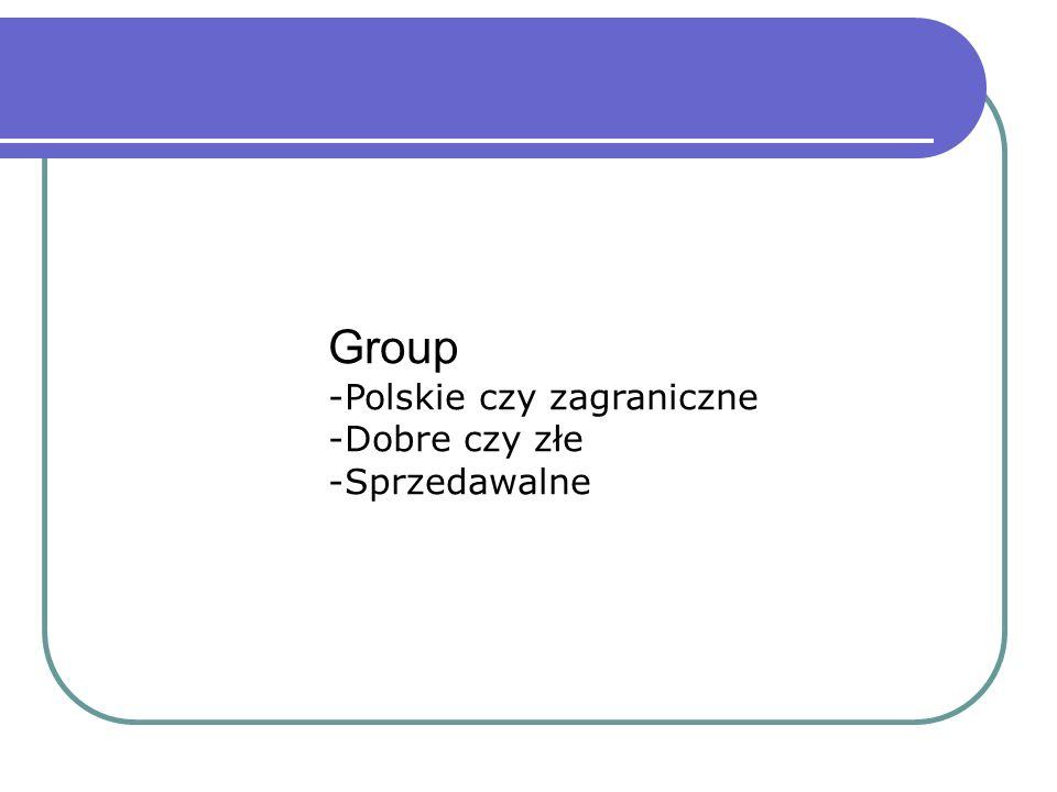 Group Polskie czy zagraniczne Dobre czy złe Sprzedawalne