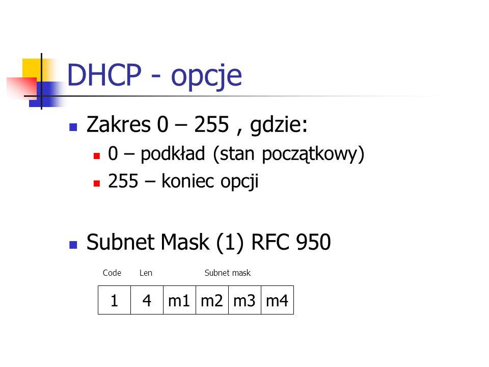 DHCP - opcje Zakres 0 – 255 , gdzie: Subnet Mask (1) RFC 950