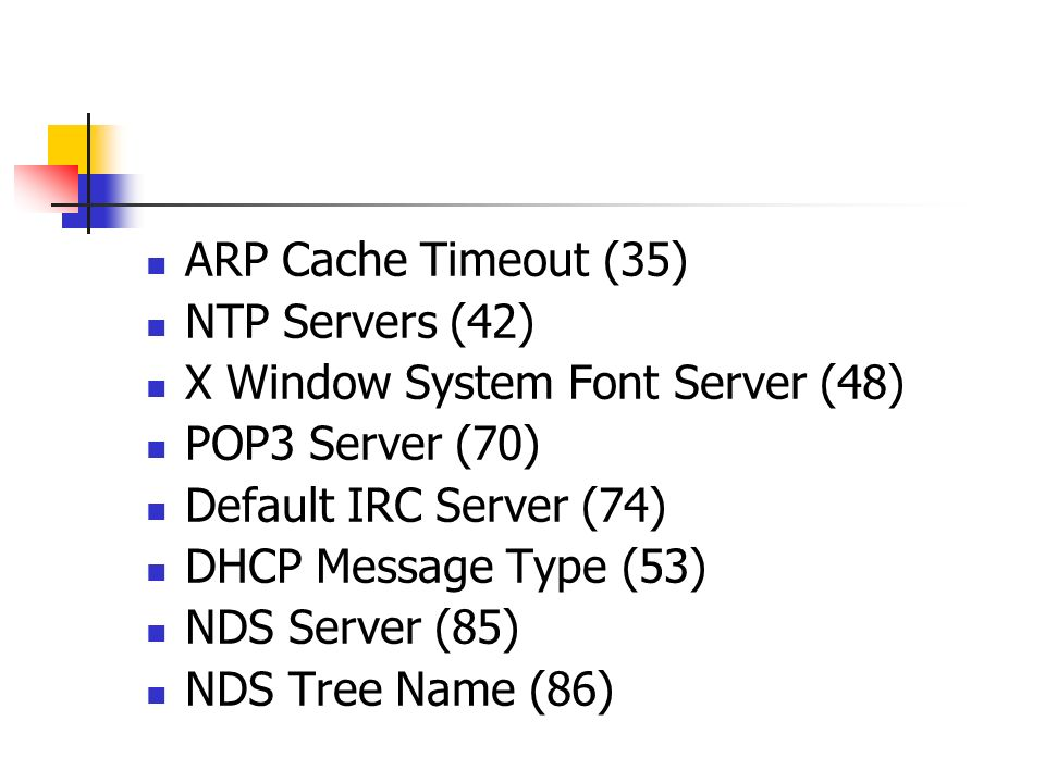 ARP Cache Timeout (35) NTP Servers (42) X Window System Font Server (48) POP3 Server (70) Default IRC Server (74)
