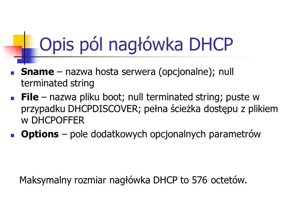 Opis pól nagłówka DHCP Sname – nazwa hosta serwera (opcjonalne); null terminated string.