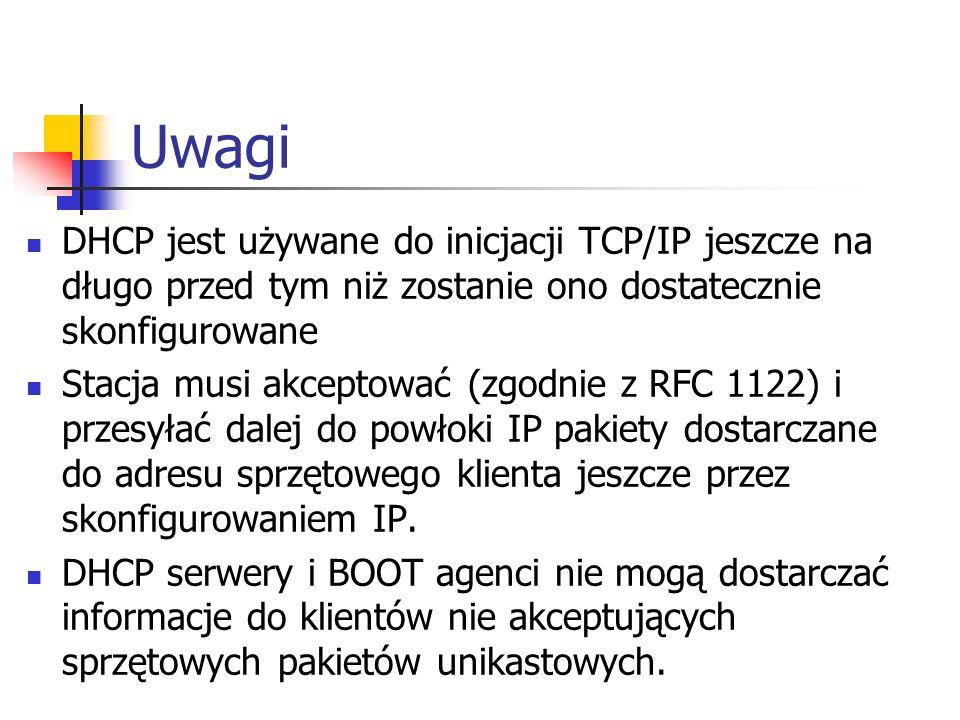 Uwagi DHCP jest używane do inicjacji TCP/IP jeszcze na długo przed tym niż zostanie ono dostatecznie skonfigurowane.