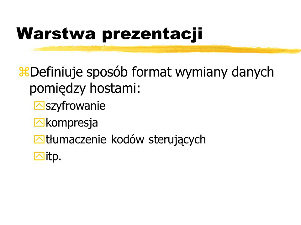 Warstwa prezentacji Definiuje sposób format wymiany danych pomiędzy hostami: szyfrowanie. kompresja.