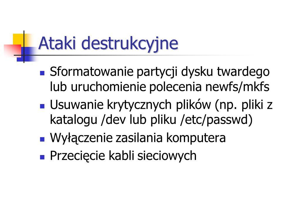 Ataki destrukcyjne Sformatowanie partycji dysku twardego lub uruchomienie polecenia newfs/mkfs.