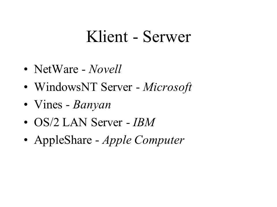 Klient - Serwer NetWare - Novell WindowsNT Server - Microsoft