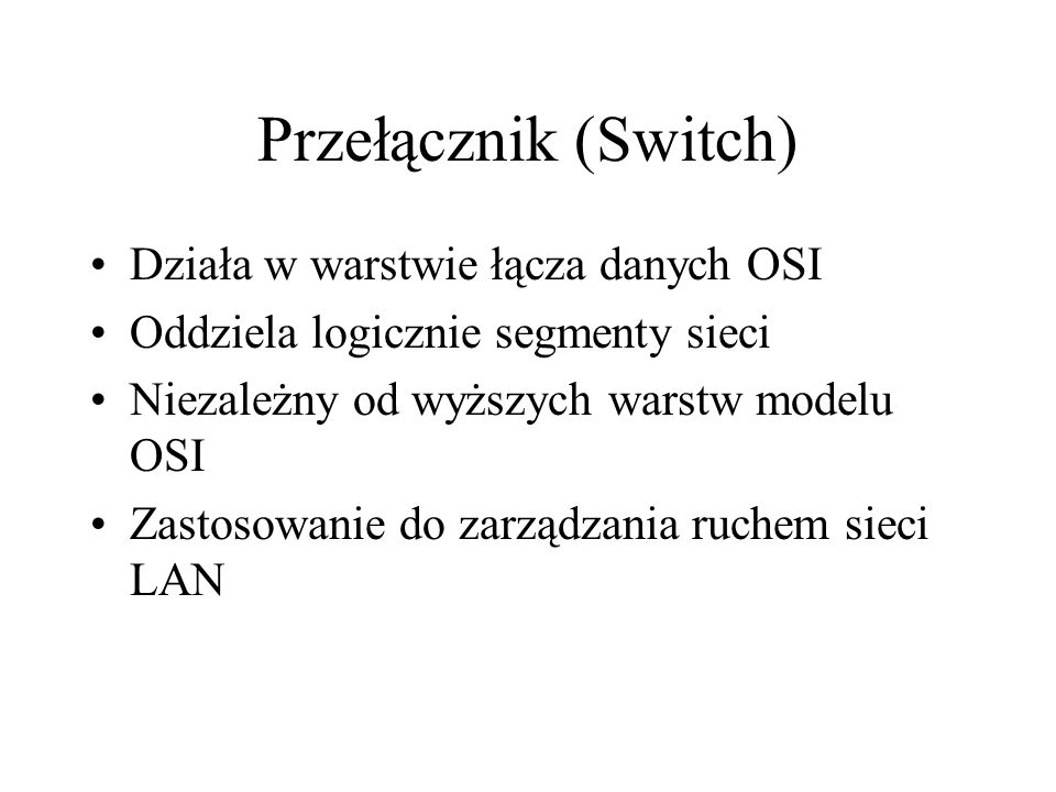 Przełącznik (Switch) Działa w warstwie łącza danych OSI