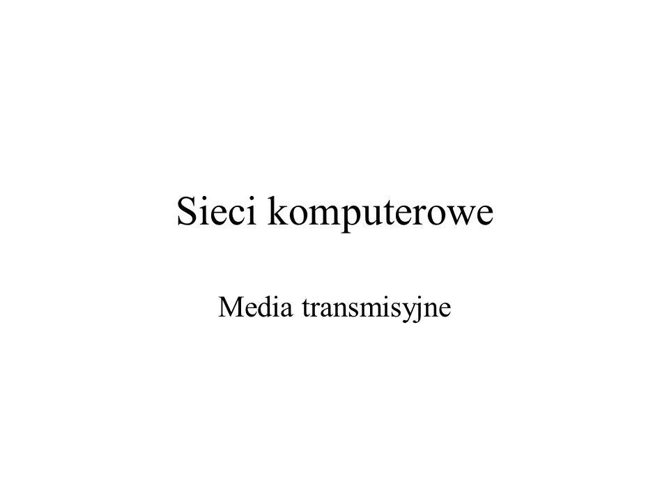 Sieci komputerowe Media transmisyjne