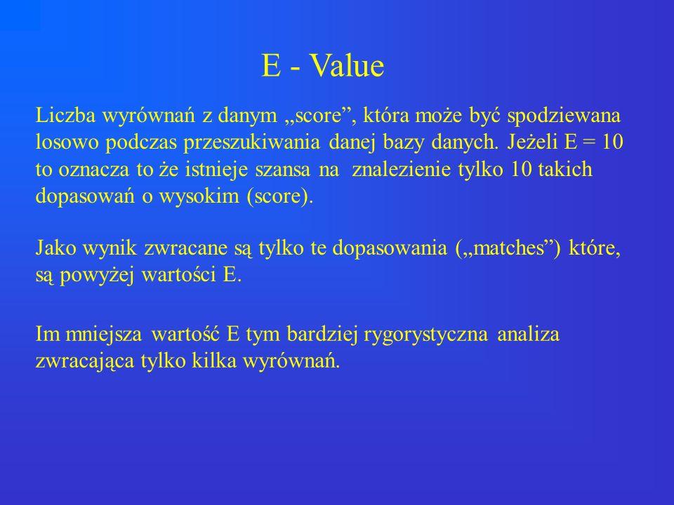 """E - Value Liczba wyrównań z danym """"score , która może być spodziewana losowo podczas przeszukiwania danej bazy danych. Jeżeli E = 10."""