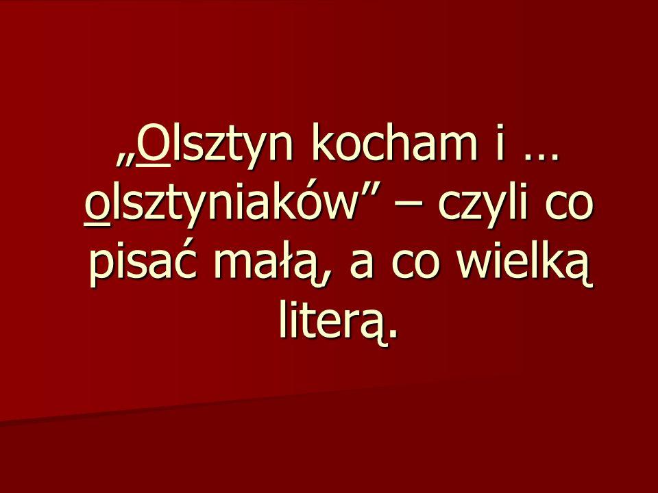 """""""Olsztyn kocham i … olsztyniaków – czyli co pisać małą, a co wielką literą."""