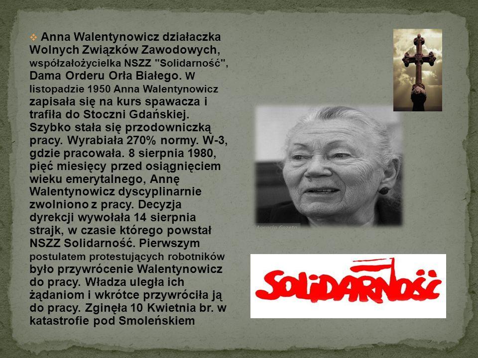 Anna Walentynowicz działaczka Wolnych Związków Zawodowych, współzałożycielka NSZZ Solidarność , Dama Orderu Orła Białego.
