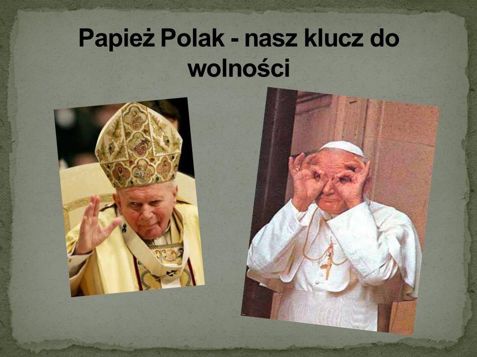 Papież Polak - nasz klucz do wolności
