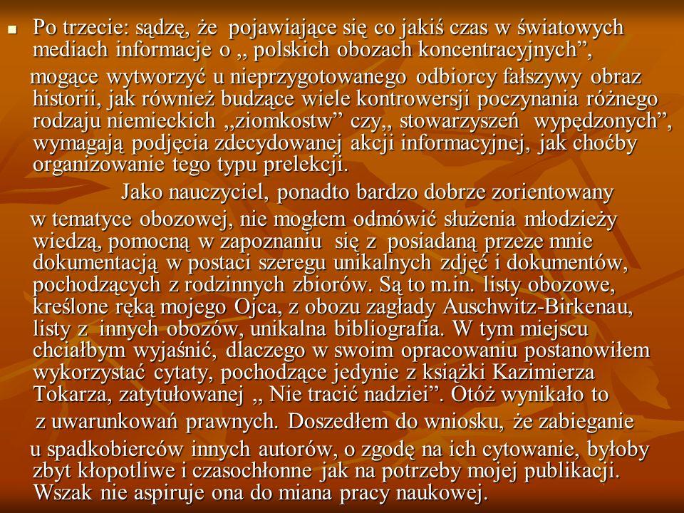 Po trzecie: sądzę, że pojawiające się co jakiś czas w światowych mediach informacje o ,, polskich obozach koncentracyjnych ,