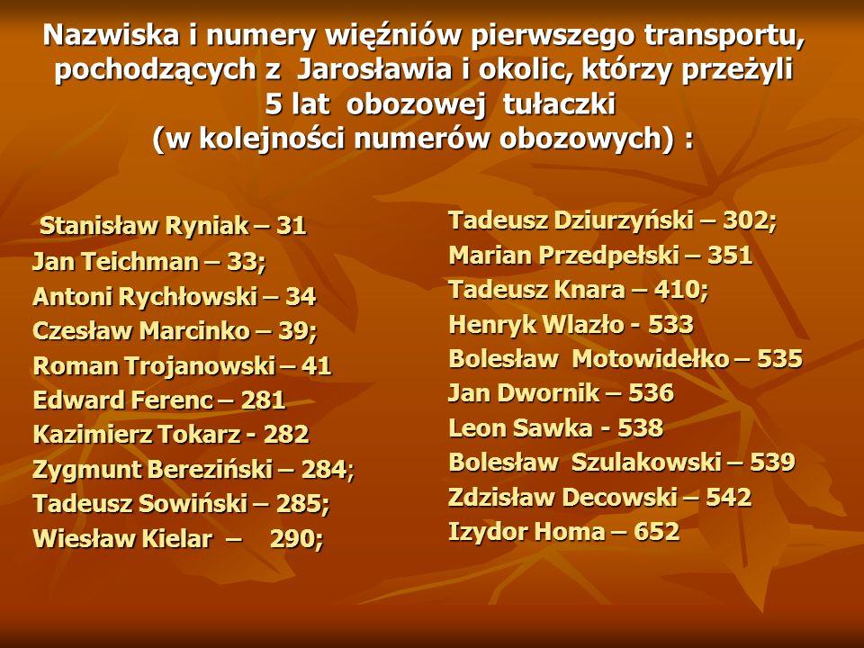 Nazwiska i numery więźniów pierwszego transportu, pochodzących z Jarosławia i okolic, którzy przeżyli 5 lat obozowej tułaczki (w kolejności numerów obozowych) :