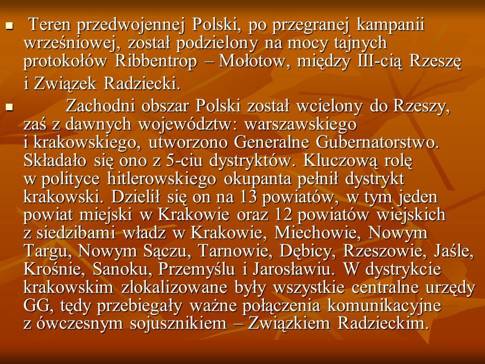 Teren przedwojennej Polski, po przegranej kampanii wrześniowej, został podzielony na mocy tajnych protokołów Ribbentrop – Mołotow, między III-cią Rzeszę