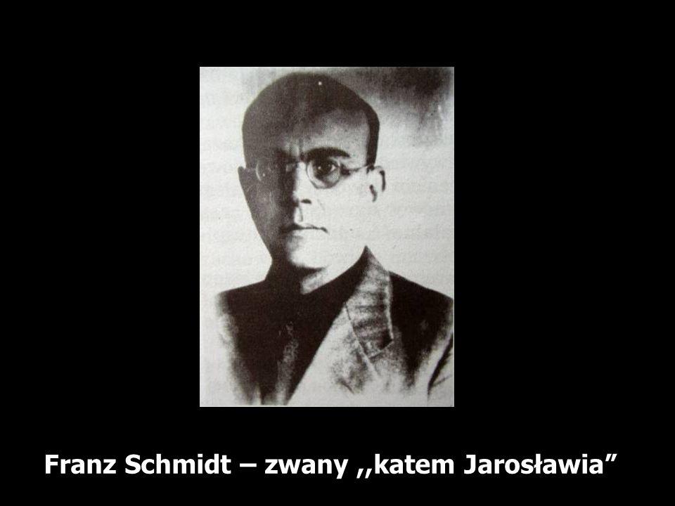 Franz Schmidt – zwany ,,katem Jarosławia
