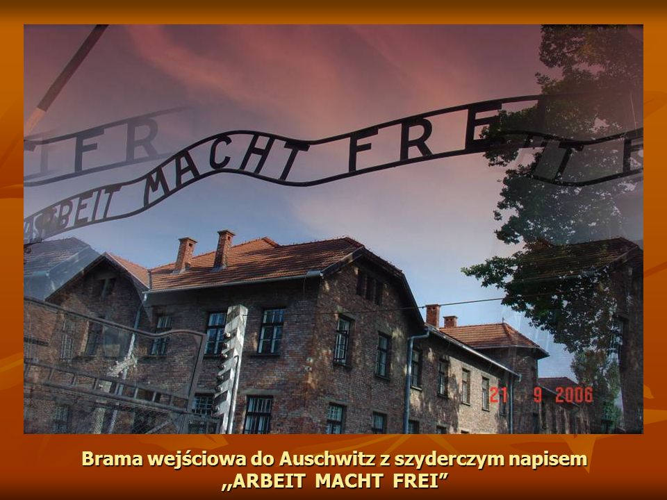 Brama wejściowa do Auschwitz z szyderczym napisem ,,ARBEIT MACHT FREI