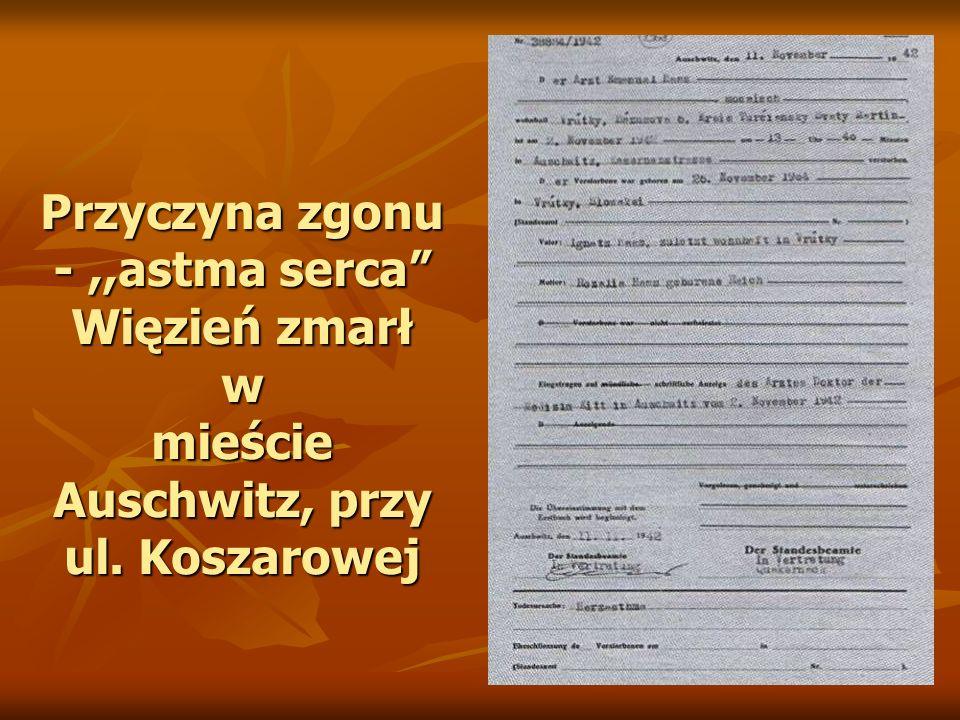 Przyczyna zgonu - ,,astma serca Więzień zmarł w mieście Auschwitz, przy ul. Koszarowej