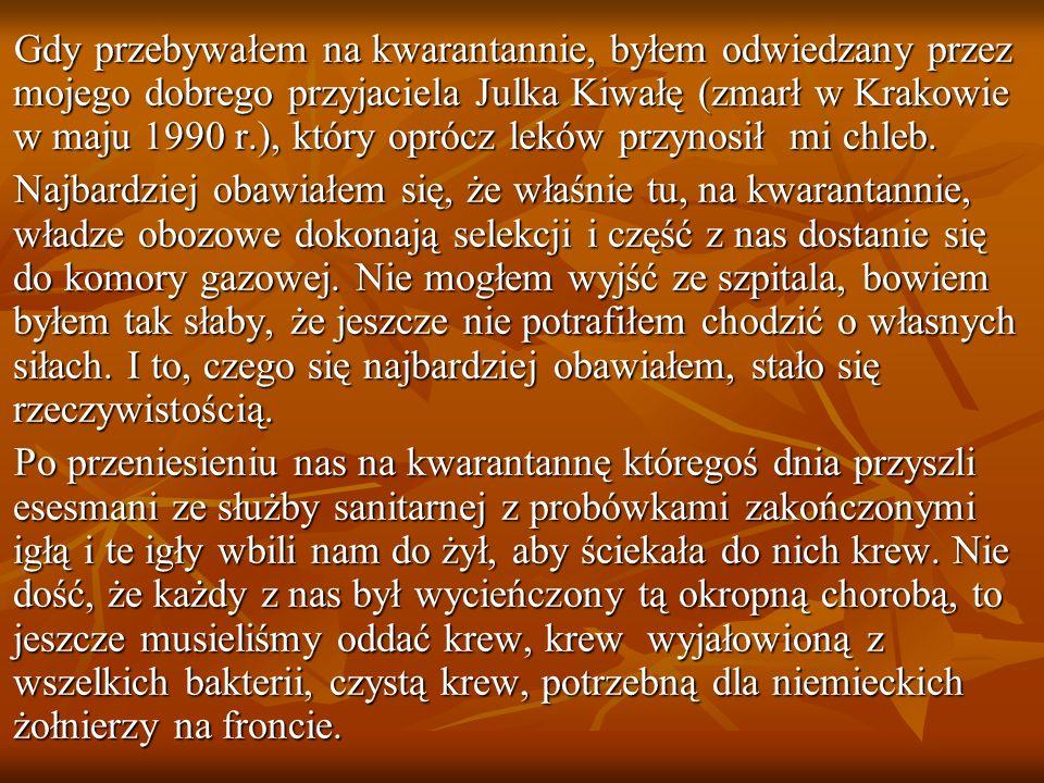 Gdy przebywałem na kwarantannie, byłem odwiedzany przez mojego dobrego przyjaciela Julka Kiwałę (zmarł w Krakowie w maju 1990 r.), który oprócz leków przynosił mi chleb.