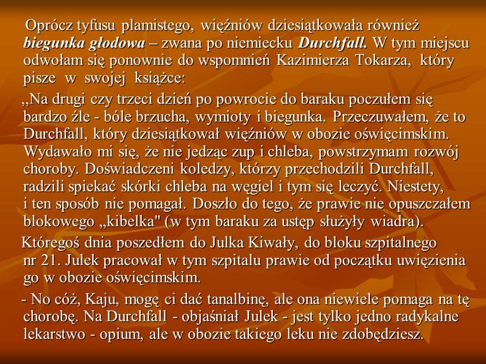 Oprócz tyfusu plamistego, więźniów dziesiątkowała również biegunka głodowa – zwana po niemiecku Durchfall. W tym miejscu odwołam się ponownie do wspomnień Kazimierza Tokarza, który pisze w swojej książce: