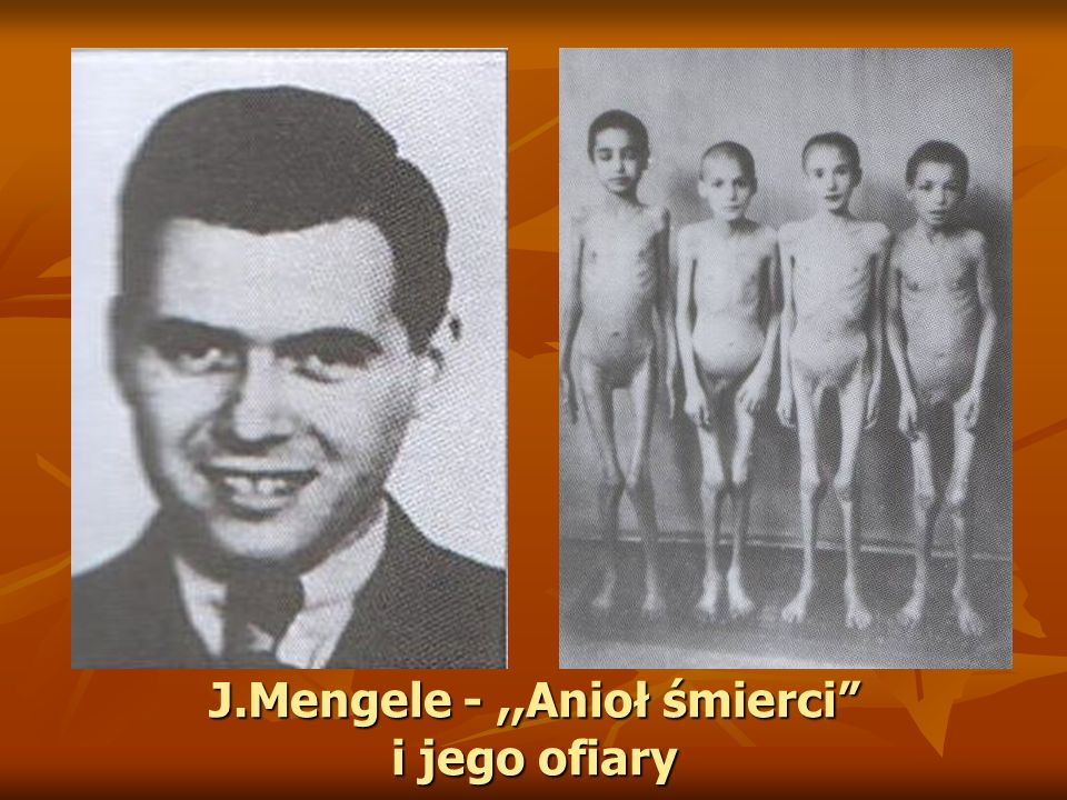 J.Mengele - ,,Anioł śmierci i jego ofiary