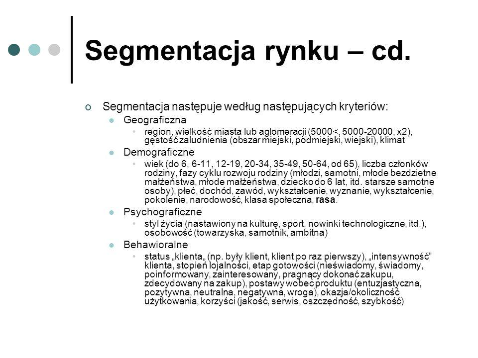 Segmentacja rynku – cd. Segmentacja następuje według następujących kryteriów: Geograficzna.