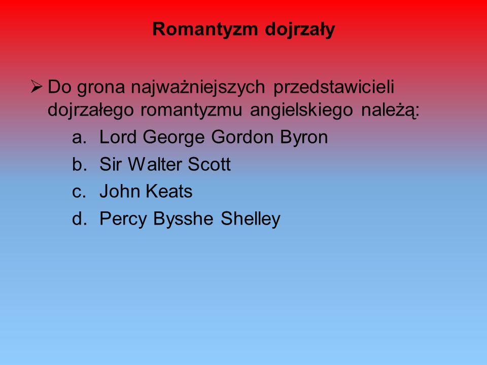 Romantyzm dojrzały Do grona najważniejszych przedstawicieli dojrzałego romantyzmu angielskiego należą: