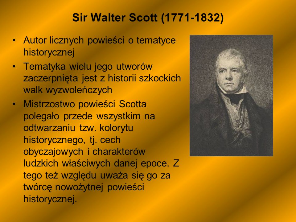 Sir Walter Scott (1771-1832) Autor licznych powieści o tematyce historycznej.