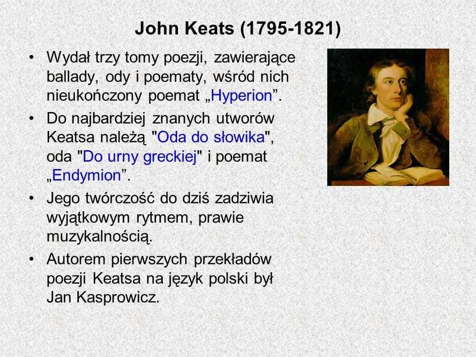 """John Keats (1795-1821) Wydał trzy tomy poezji, zawierające ballady, ody i poematy, wśród nich nieukończony poemat """"Hyperion ."""