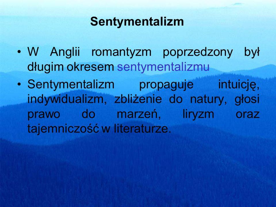 Sentymentalizm W Anglii romantyzm poprzedzony był długim okresem sentymentalizmu.