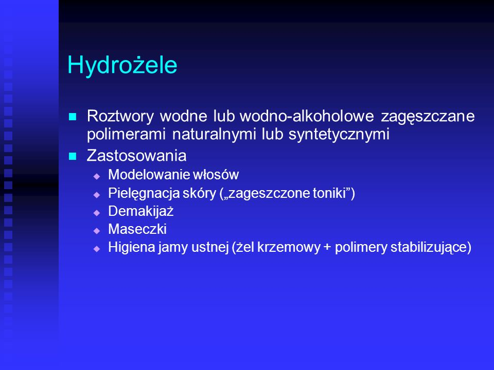 Hydrożele Roztwory wodne lub wodno-alkoholowe zagęszczane polimerami naturalnymi lub syntetycznymi.