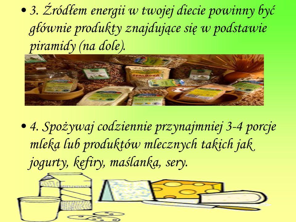 3. Źródłem energii w twojej diecie powinny być głównie produkty znajdujące się w podstawie piramidy (na dole).